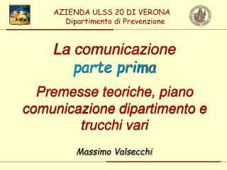 La comunicazione parte prima Premesse teoriche, piano comunicazione dipartimento e trucchi vari