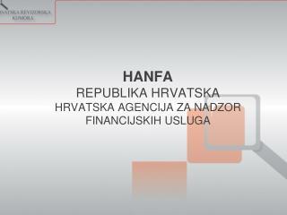 HANFA REPUBLIKA HRVATSKA HRVATSKA AGENCIJA ZA NADZOR FINANCIJSKIH USLUGA