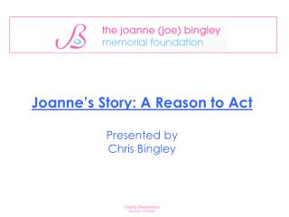 Joanne's Story: A Reason to Act  Presented by  Chris Bingley