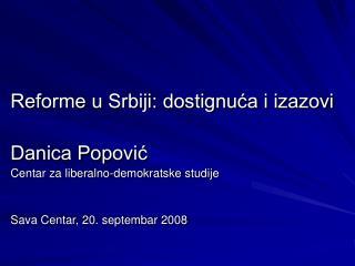 Reforme u Srbiji: dostignuća i izazovi Danica Popović Centar za liberalno-demokratske studije