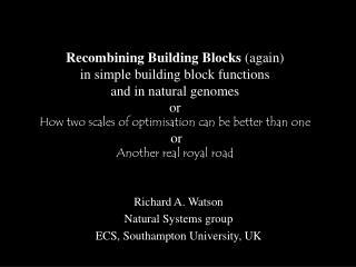 Richard A. Watson Natural Systems group ECS, Southampton University, UK