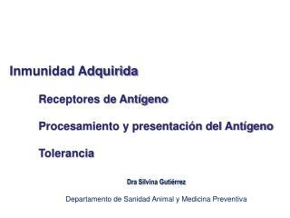 Inmunidad Adquirida Receptores de Antígeno Procesamiento y presentación del Antígeno Tolerancia