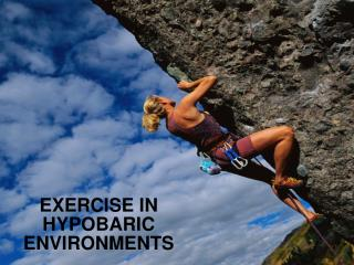 EXERCISE IN HYPOBARIC ENVIRONMENTS