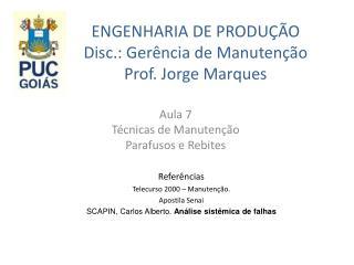 ENGENHARIA DE PRODU  O Disc.: Ger ncia de Manuten  o Prof. Jorge Marques