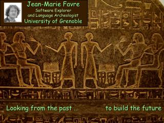 Jean-Marie Favre Software Explorer and Language Archeologist University  of Grenoble