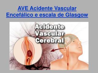 AVE Acidente Vascular Encef lico e escala de Glasgow