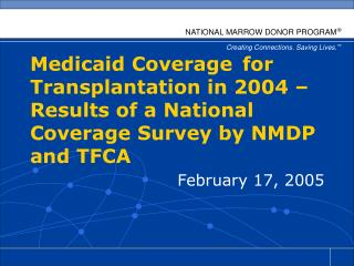 Medicaid Coverage  for Transplantation in 2004   Results of a National Coverage Survey by NMDP and TFCA