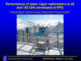 Performance of water vapor radiometers at 22 and 183 GHz developed at RPG