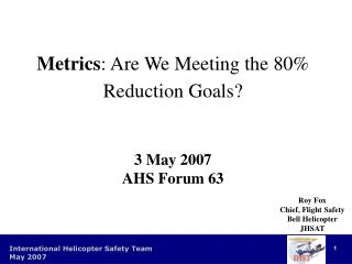 Metrics : Are We Meeting the 80% Reduction Goals? 3 May 2007 AHS Forum 63
