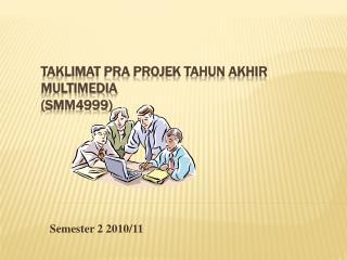 Taklimat  PRA  Projek Tahun Akhir  Multimedia (SMM4999)