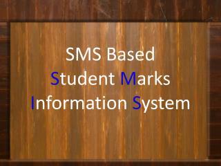 SMS Based  S tudent  M arks  I nformation  S ystem