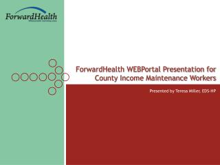 ForwardHealth WEBPortal Presentation for County Income Maintenance Workers