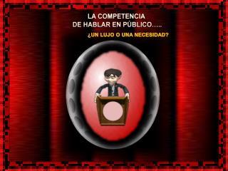 LA COMPETENCIA  DE HABLAR EN PÚBLICO…..