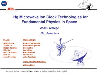 Hg Microwave Ion Clock Technologies for Fundamental Physics in Space  John Prestage JPL, Pasadena