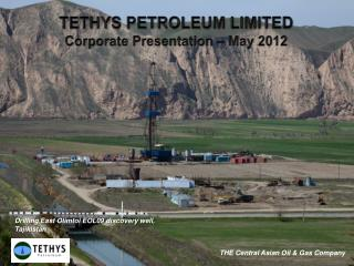 TETHYS PETROLEUM LIMITED Corporate Presentation � May 2012
