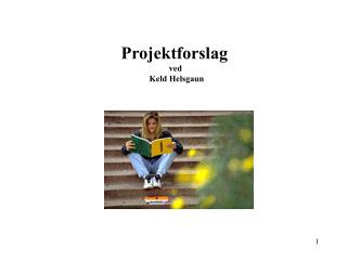 Projektforslag  ved  Keld Helsgaun