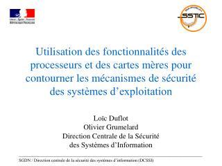 Loïc Duflot Olivier Grumelard Direction Centrale de la Sécurité  des Systèmes d'Information