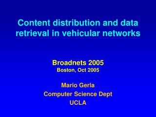 Content distribution and data retrieval in vehicular networks Broadnets 2005 Boston, Oct 2005