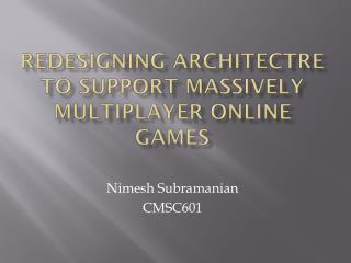 Redesigning architectre to support massively multiplayer online games