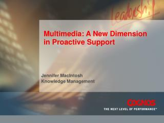 Multimedia: A New Dimension in Proactive Support