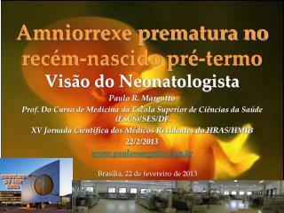 Amniorrexe prematura no recém-nascido pré-termo Visão do Neonatologista