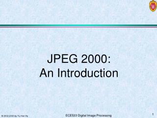 JPEG 2000:  An Introduction