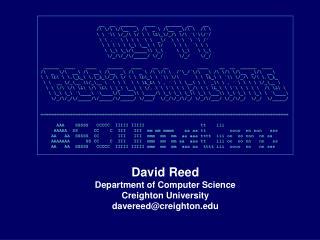 David Reed Department of Computer Science Creighton University davereed@creighton