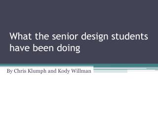What the senior design students have been doing