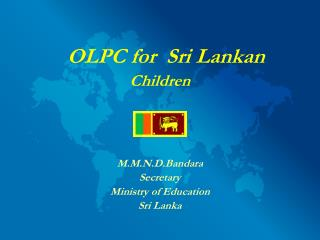 OLPC for  Sri Lankan  Children M.M.N.D.Bandara Secretary Ministry of Education Sri Lanka