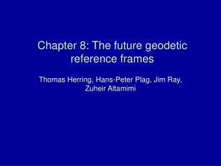 Chapter 8: The future geodetic reference frames