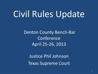 Civil Rules Update Denton County Bench-Bar  Conference April 25-26, 2013