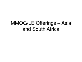 MMOG/LE Offerings – Asia and South Africa