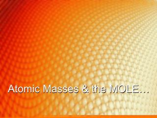 Atomic Masses & the MOLE�