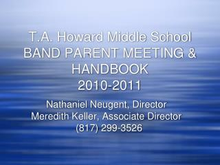 T.A. Howard Middle School BAND PARENT MEETING & HANDBOOK 2010-2011