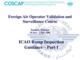 Foreign Air Operator Validation and Surveillance Course Bangkok, Thailand 30 June – 2 July 2009