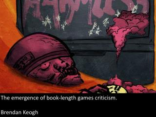 The emergence of book-length games criticism.  Brendan Keogh