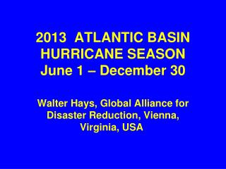 2013  ATLANTIC BASIN HURRICANE SEASON June 1 – December 30