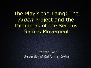 The Play's the Thing: The  Arden  Project and the Dilemmas of the Serious Games Movement