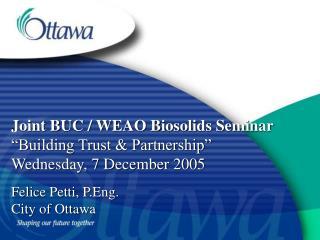 "Joint BUC / WEAO Biosolids Seminar ""Building Trust & Partnership"" Wednesday, 7 December 2005"