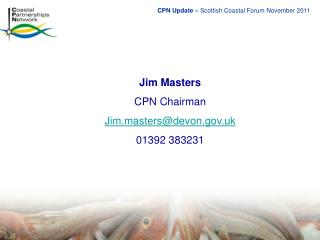 Jim Masters CPN Chairman Jim.masters@devon.uk 01392 383231
