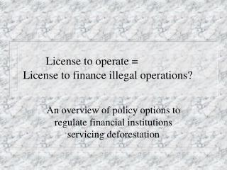 License to operate = License to finance illegal operations?