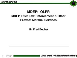 MDEP:  QLPR MDEP Title: Law Enforcement  Other Provost Marshal Services