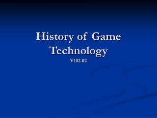 History of Game Technology V102.02