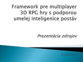 Framework premultiplayer 3D RPG hry spodporou umelej inteligenice  postáv Prezentácia zdrojov