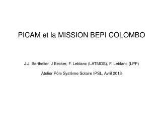 PICAM et la MISSION BEPI COLOMBO J.J. Berthelier, J Becker, F. Leblanc (LATMOS), F. Leblanc (LPP)