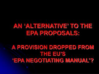 AN 'ALTERNATIVE' TO THE EPA PROPOSALS: A PROVISION DROPPED FROM THE EU'S 'EPA NEGOTIATING MANUAL'?