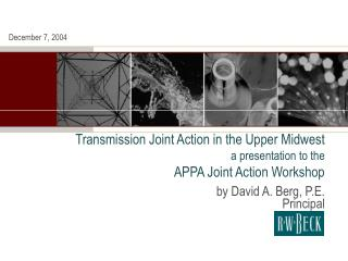 Transmission Joint Action in the Upper Midwest a presentation to the APPA Joint Action Workshop