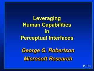 Leveraging  Human Capabilities in Perceptual Interfaces