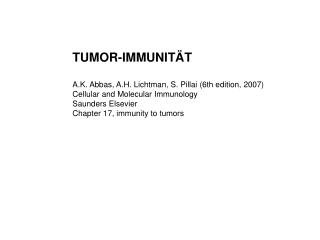 TUMOR-IMMUNITÄT A.K. Abbas, A.H. Lichtman, S. Pillai (6th edition, 2007)