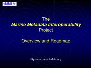 The  Marine Metadata Interoperability  Project Overview and Roadmap
